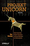 Projekt Unicorn: Der Roman. Über Entwickler, Digital...