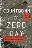 Countdown to Zero Day: Stuxnet and the Launch of the World's...